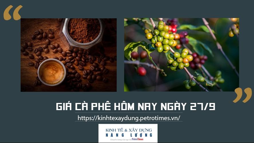 Giá cà phê hôm nay ngày 27/9: Tăng nhẹ tại một số địa phương