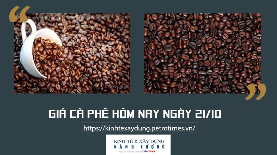 Giá cà phê hôm nay ngày 21/10: Thị trường cà phê thế giới vẫn tiếp tục tăng