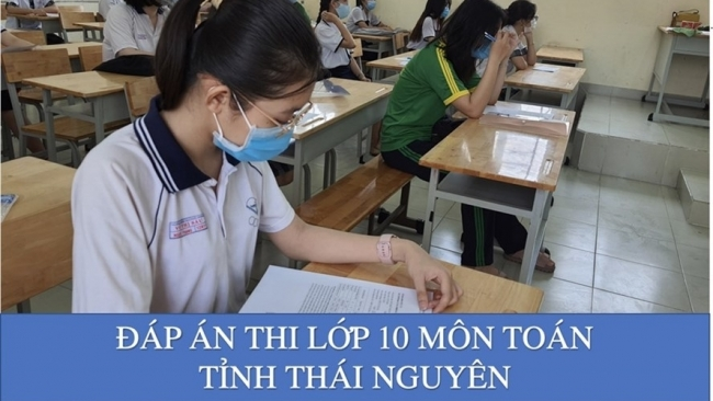 Đáp án môn Toán thi lớp 10 tỉnh Thái Nguyên đầy đủ, chính xác nhất